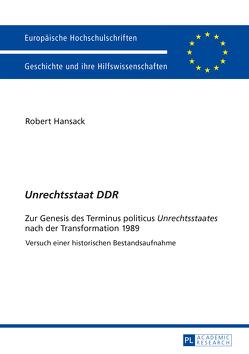 «Unrechtsstaat DDR» von Hansack,  Robert