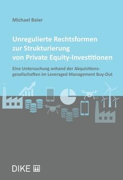 Unregulierte Rechtsformen zur Strukturierung von Private Equity-Investitionen von Baier,  Michael
