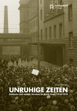 Unruhige Zeiten – politische und soziale Unruhen in Essen 1916-1919 von Wisotzky,  Klaus