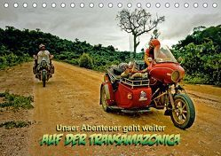 Unser Abenteuer geht weiter – AUF DER TRANSAMAZONICA (Tischkalender 2019 DIN A5 quer) von D. Günther,  Klaus