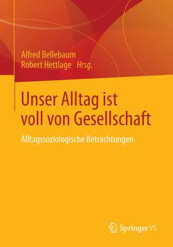 Unser Alltag ist voll von Gesellschaft von Bellebaum,  Alfred, Hettlage,  Robert