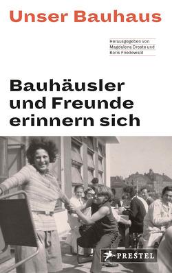 Unser Bauhaus – Bauhäusler und Freunde erinnern sich von Droste,  Magdalena, Friedewald,  Boris