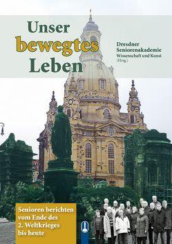 Unser bewegtes Leben von Dresdner Seniorenakademie Wissenschaft und Kunst