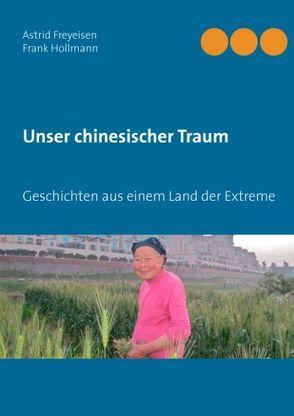 Unser chinesischer Traum von Freyeisen,  Astrid, Hollmann,  Frank