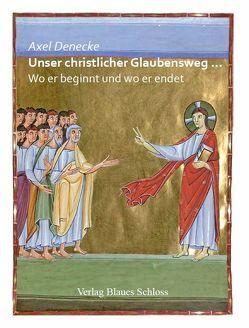 Unser christlicher Glaubensweg … von Denecke,  Axel