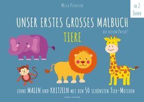Malbuch Tiere – UNSER ERSTES GROßES MALBUCH – TIERE von Petersson,  Milla