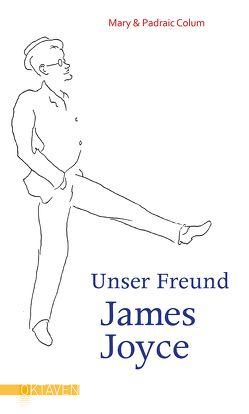 Unser Freund James Joyce von Colum,  Mary, Colum,  Padraic, Harmsworth,  Desmond, Pemsel,  Klaus, Senn,  Fritz
