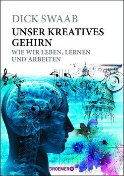 Unser kreatives Gehirn von Jänicke,  Bärbel, Swaab,  Dick