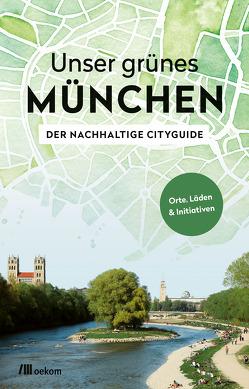 Unser grünes München – Der nachhaltige Cityguide von Achenbach,  Alexandra