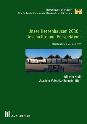 Unser Herrenhausen 2030 – Geschichte und Perspektiven von Krull,  Wilhelm, Wolschke-Bulmahn,  Joachim