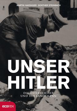 Unser Hitler. Die Österreicher und ihr Landsmann von Haidinger,  Martin, Jagschitz,  Gerhard, Steinbach,  Günther