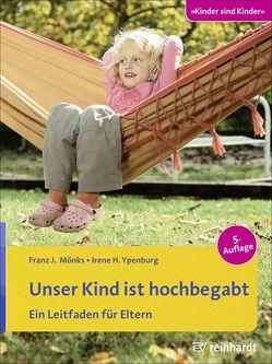 Unser Kind ist hochbegabt von Mönks,  Franz J., Ypenburg,  Irene H.