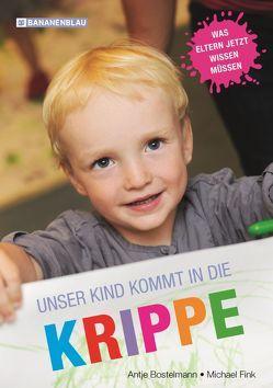 Unser Kind kommt in die Krippe von Bostelmann,  Antje, Fink,  Michael