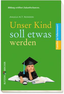 Unser Kind soll etwas werden von Reinders,  Angela M. T.