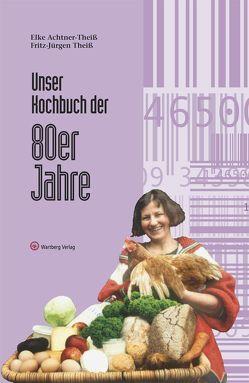 Unser Kochbuch der 80er Jahre von Achtner-Theiss,  Elke, Theiß,  Fritz-Jürgen