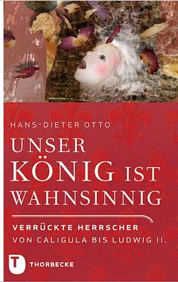 Unser König ist wahnsinnig! von Otto,  Hans-Dieter