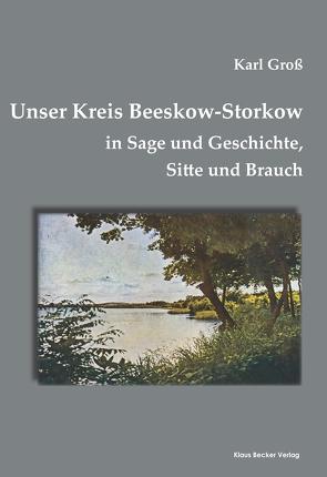 Unser Kreis Beeskow-Storkow von Groß,  Karl