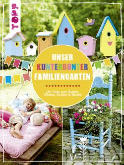 Unser kunterbunter Familiengarten von Deges,  Pia, Kaufmann,  Birgit, Rögele,  Alice, Steffan,  Christiane