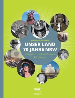 Unser Land. 70 Jahre NRW von Wucherpfennig,  Jan