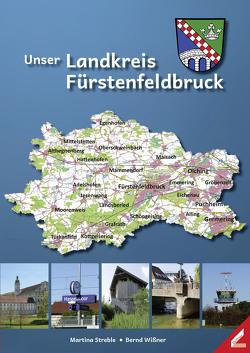 Unser Landkreis Fürstenfeldbruck von Streble,  Martina, Wißner,  Bernd