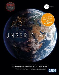 DuMont Bildband Unser Planet von Dierlamm,  Helmut, Keith Scholey,  Fred Pearce,  Alastair Fothergill &, Petersen,  Karsten, Pfitzner,  Ina, Wirthensohn,  Dr. Andreas