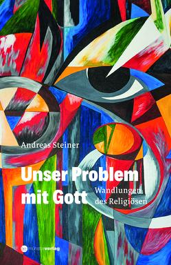 Unser Problem mit Gott von Andreas,  Steiner