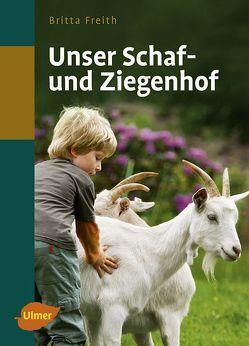 Unser Schaf- und Ziegenhof von Freith,  Britta