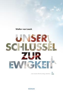 Unser Schlüssel zur Ewigkeit von Laack,  Walter van