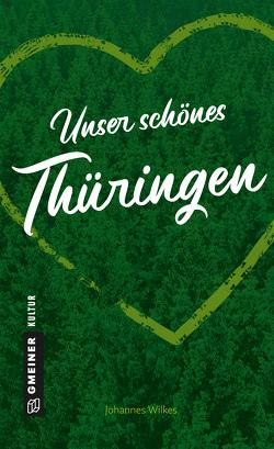 Unser schönes Thüringen von Wilkes,  Johannes