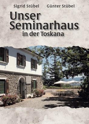 Unser Seminarhaus in der Toskana von Stübel,  Günter, Stübel,  Sigrid