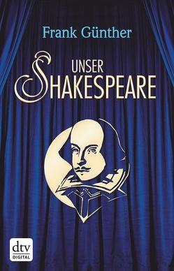 Unser Shakespeare von Günther,  Frank