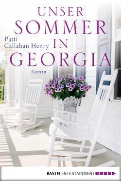Unser Sommer in Georgia von Henry,  Patti Callahan