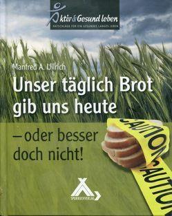 Unser täglich Brot gib uns heute von Ullrich,  Manfred A