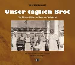 Unser täglich Brot. Von Bäckern, Müllern und Bauern im Weinviertel von Galler,  Wolfgang