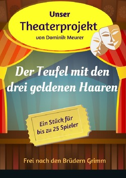 Unser Theaterprojekt / Unser Theaterprojekt, Band 10 – Der Teufel mit den drei goldenen Haaren von Meurer,  Dominik