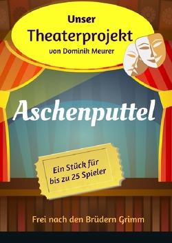 Unser Theaterprojekt / Unser Theaterprojekt, Band 12 – Aschenputtel von Meurer,  Dominik