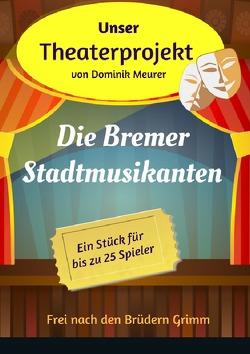 Unser Theaterprojekt / Unser Theaterprojekt, Band 13 – Die Bremer Stadtmusikanten von Meurer,  Dominik