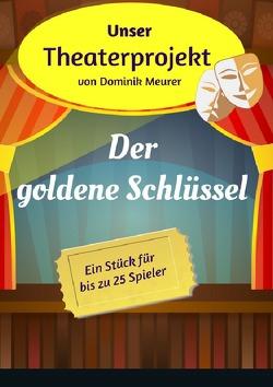 Unser Theaterprojekt / Unser Theaterprojekt, Band 9 – Der goldene Schlüssel von Meurer,  Dominik