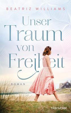 Unser Traum von Freiheit von Schneider,  Regina, Williams,  Beatriz