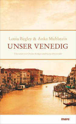 Unser Venedig von Begley,  Louis, Muhlstein,  Anka