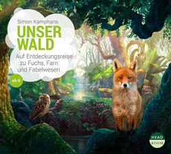 Unser Wald – Auf Entdeckungsreise zu Fuchs, Farn und Fabelwesen von Kamphans,  Simon