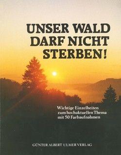 Unser Wald darf nicht Sterben! von Ulmer,  Günter A.