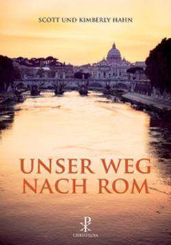 Unser Weg nach Rom von Bayerl,  Hilde, Burger,  Franz, Hahn,  Kimberly, Hahn,  Scott, Hölscher,  Ludger