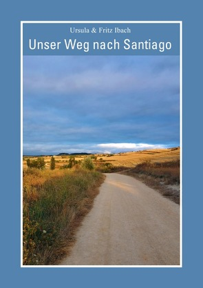 Unser Weg nach Santiago von Ibach,  Fritz, Ibach,  Ursula