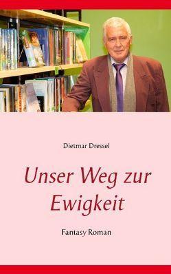Unser Weg zur Ewigkeit von Dressel,  Dietmar