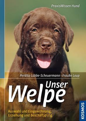 Unser Welpe von Loup,  Frauke, Lübbe-Scheuermann,  Perdita