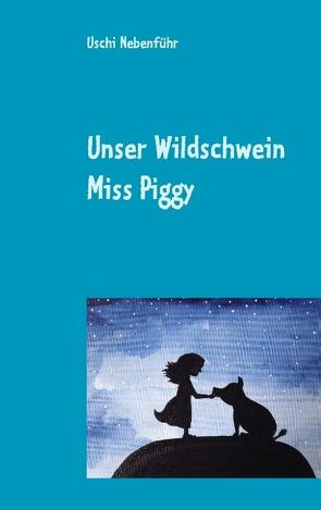 Unser Wildschwein Miss Piggy von Nebenführ,  Uschi