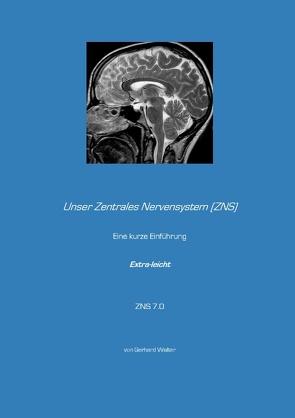 Unser Zentrales Nervensystem (ZNS) von Walter,  Gerhard