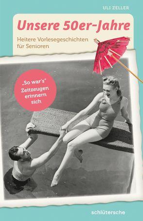 Unsere 50er-Jahre von Zeller,  Uli