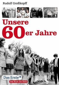 Unsere 60er Jahre von Grosskopff,  Rudolf